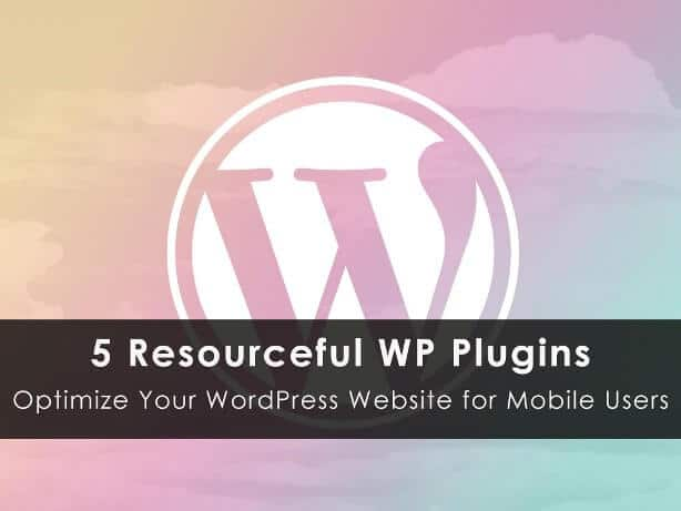 WP Plugins to Optimize Your WordPress for Mobile