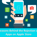 Reasons Behind the Rejection of Apps on Apple Store